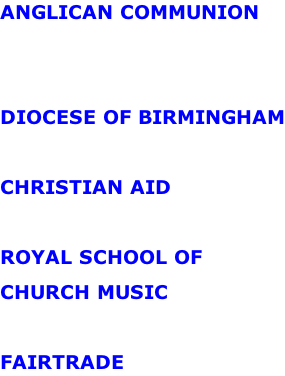 ANGLICAN COMMUNION   DIOCESE OF BIRMINGHAM  CHRISTIAN AID  ROYAL SCHOOL OF CHURCH MUSIC  FAIRTRADE